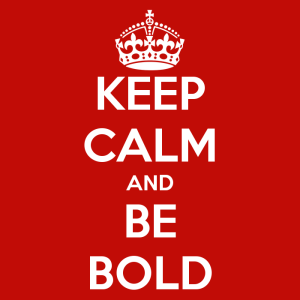 keep-calm-and-be-bold